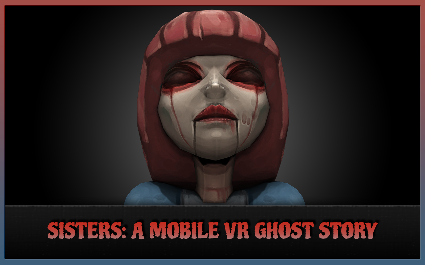 Sisters : A mobile VR Ghost Story
